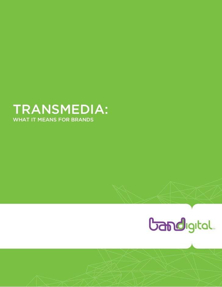 TRANSMEDIA:WHAT IT MEANS FOR BRANDS