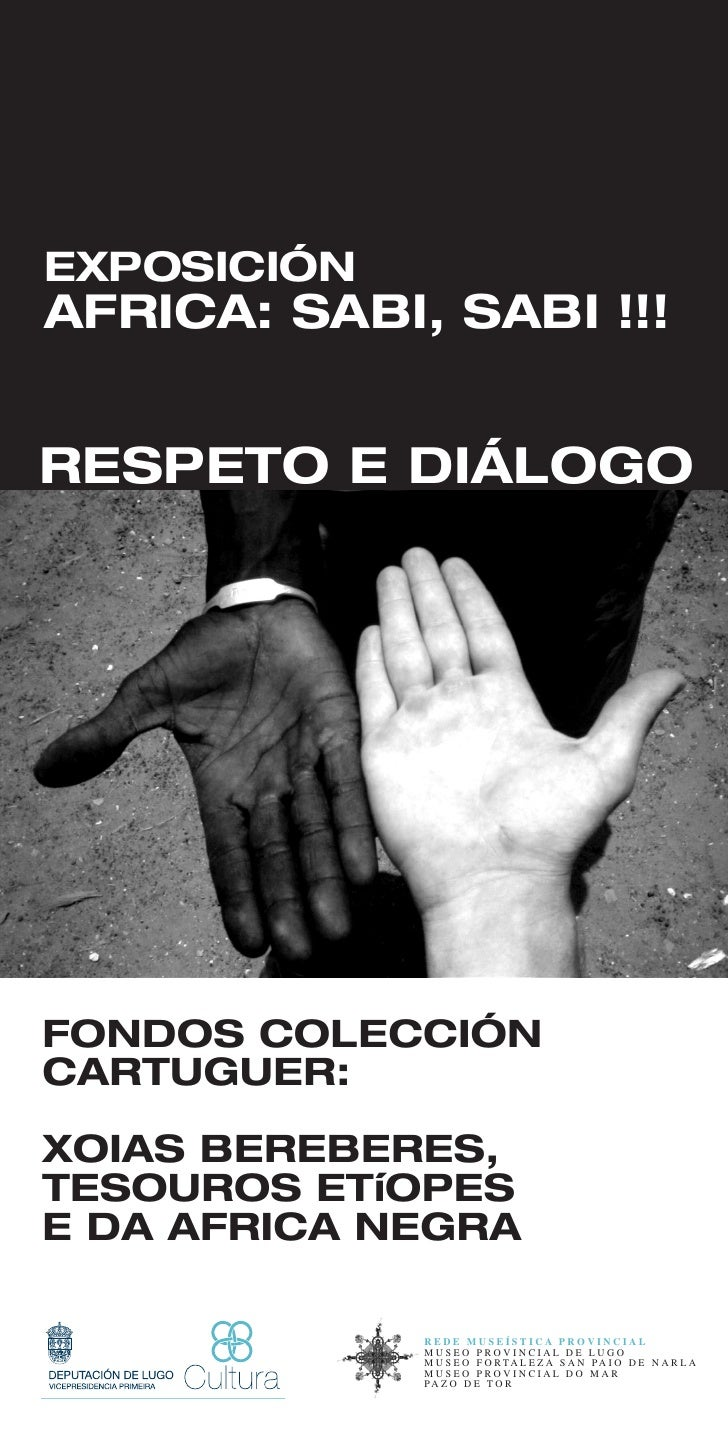 EXPOSICIÓN AFRICA: SABI, SABI !!!   RESPETO E DIÁLOGO     FONDOS COLECCIÓN CARTUGUER:  XOIAS BEREBERES, TESOUROS ETíOPES E...