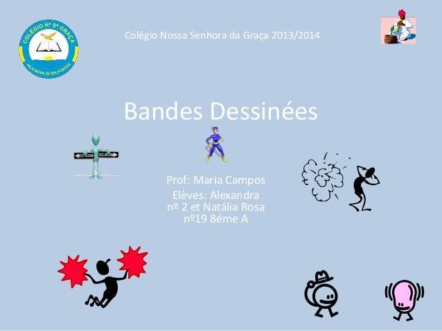 Bandes Dessinées Prof: Maria Campos Elèves: Alexandra nº 2 et Natália Rosa nº19 8éme A Colégio Nossa Senhora da Graça 2013...
