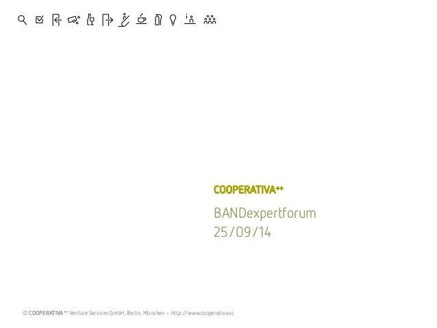, . Ê ç O ë í H L! i ï  COOPERATIVA++  BANDexpertforum  25/09/14  © COOPERATIVA++ Venture Services GmbH, Berlin, München –...