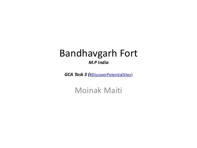 Bandhavgarh Fort M.P India GCA Task 3 (#DiscoverPotentialSites) Moinak Maiti
