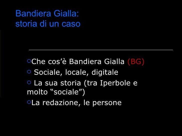 Bandiera Gialla:  storia di un caso <ul><li>Che cos'è Bandiera Gialla  (BG) </li></ul><ul><li>Sociale, locale, digitale </...