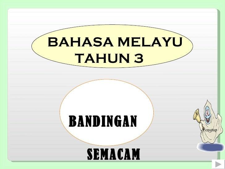 BAHASA MELAYU  TAHUN 3 BANDINGAN  SEMACAM Penutup