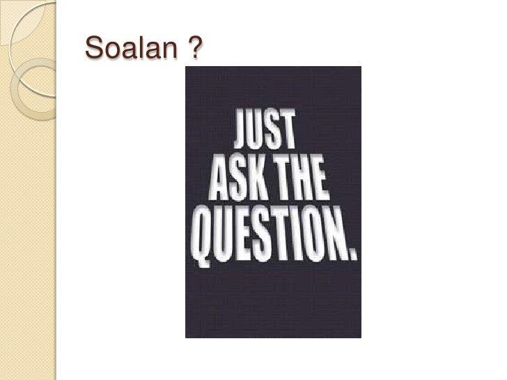 Soalan ?