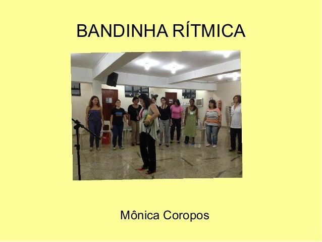 BANDINHA RÍTMICA Mônica Coropos