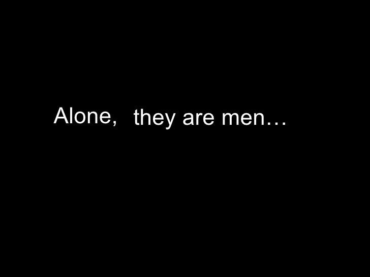 Alone,  they are men…
