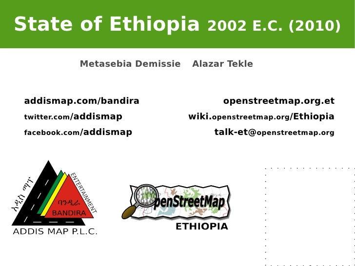 <ul>State of Ethiopia  2002 E.C. (2010) </ul>openstreetmap.org.et wiki. openstreetmap.org /Ethiopia talk-et@ openstreetmap...
