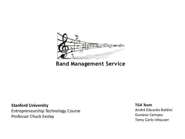 Band Management ServiceStanford University                             TGA TeamEntrepreneurship Technology Course         ...