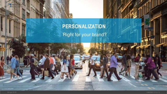 30 April 2019 S3908B-P-013 v1.0 PERSONALIZATION Right for your brand?
