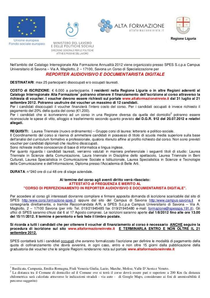 Nell'ambito del Catalogo Interregionale Alta Formazione Annualità 2012 viene organizzato presso SPES S.c.p.a CampusUnivers...