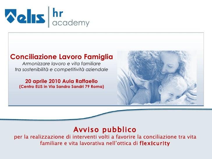 Conciliazione Lavoro Famiglia Armonizzare lavoro e vita familiare tra sostenibilità e competitività aziendale 20 aprile 20...