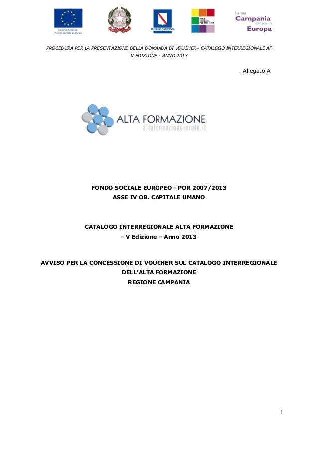 PROCEDURA PER LA PRESENTAZIONE DELLA DOMANDA DI VOUCHER– CATALOGO INTERREGIONALE AF V EDIZIONE – ANNO 2013 1 Allegato A FO...