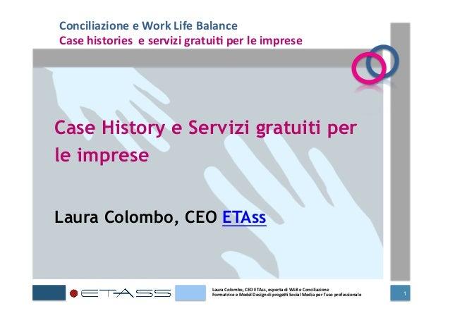 1Case History e Servizi gratuiti perle impreseLaura Colombo, CEO ETAssConciliazione e Work Life Balance Case h...