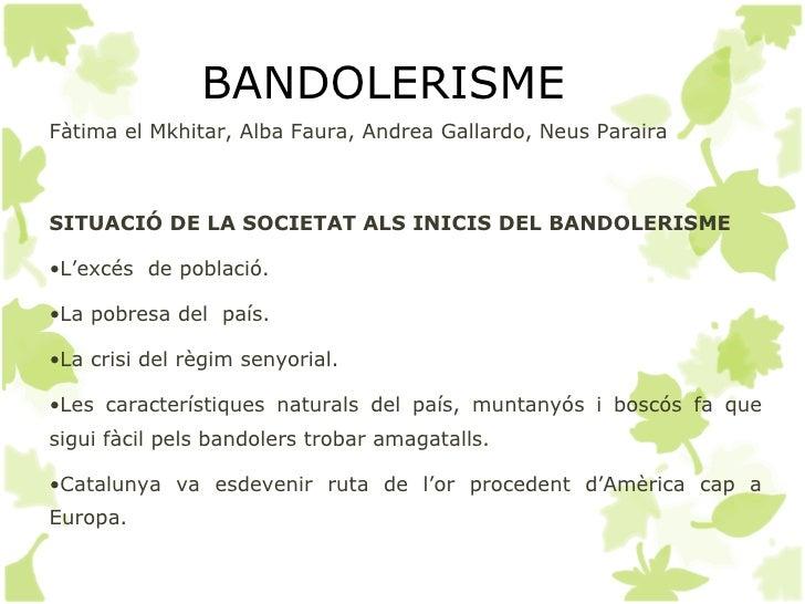 BANDOLERISMEFàtima el Mkhitar, Alba Faura, Andrea Gallardo, Neus ParairaSITUACIÓ DE LA SOCIETAT ALS INICIS DEL BANDOLERISM...