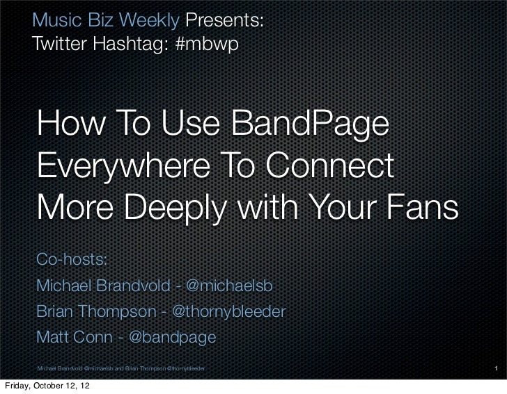 Music Biz Weekly Presents:      Twitter Hashtag: #mbwp        How To Use BandPage        Everywhere To Connect        More...