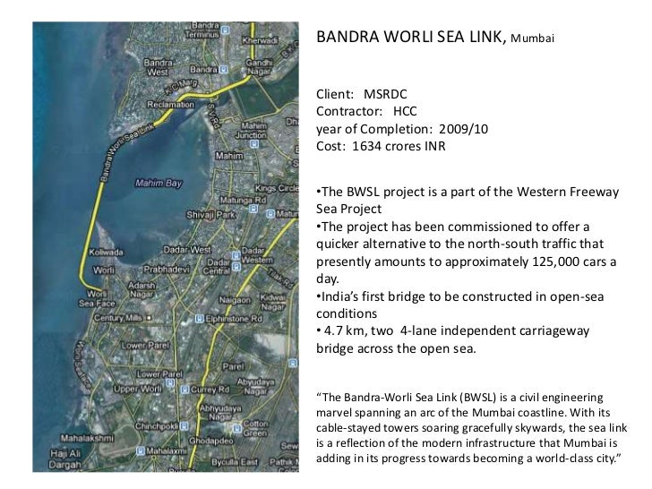 BANDRA WORLI SEA LINK, MumbaiClient: MSRDCContractor: HCCyear of Completion: 2009/10Cost: 1634 crores INR•The BWSL project...
