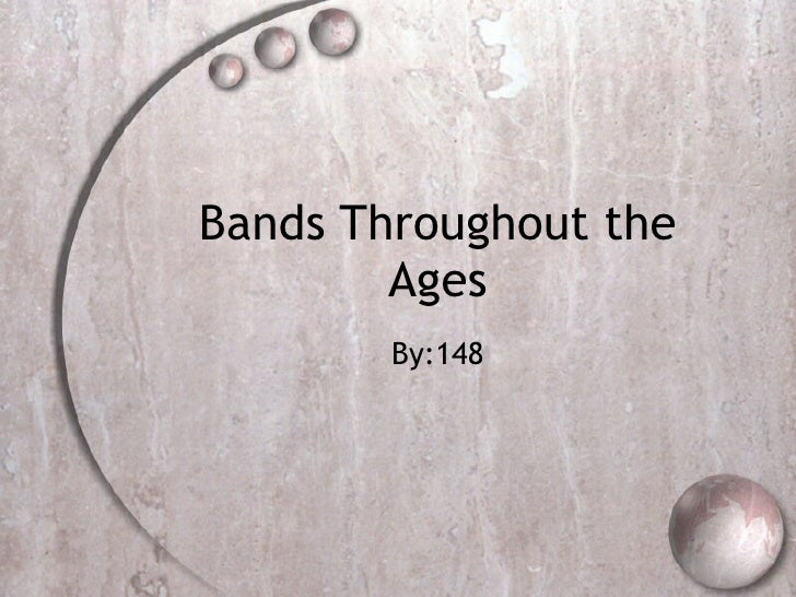 Bands Throughout the Ages By:148