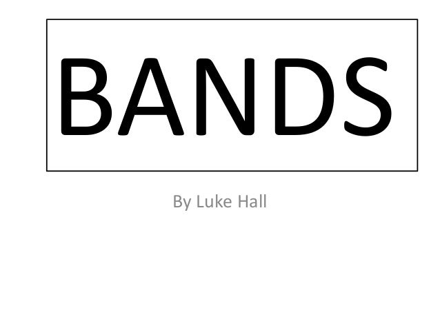By Luke Hall BANDS