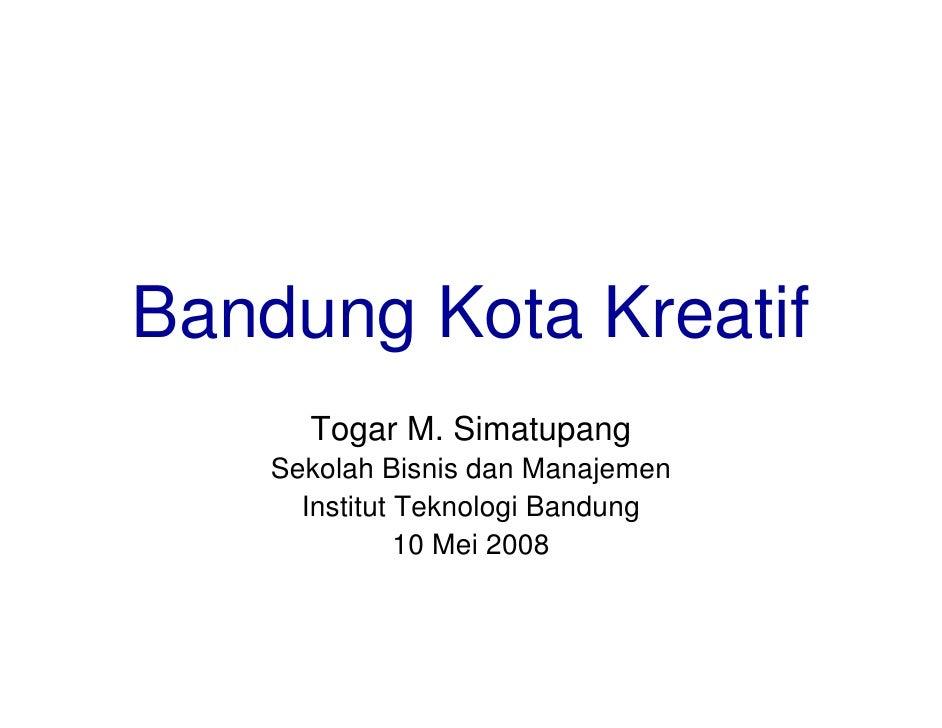Bandung Kota Kreatif       Togar M. Simatupang     Sekolah Bisnis dan Manajemen       Institut Teknologi Bandung          ...