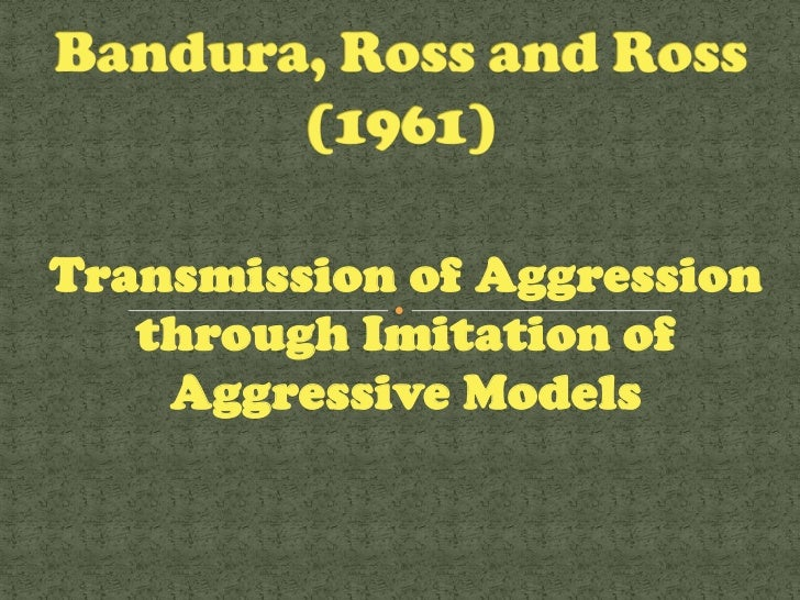 transmission of aggression through imitation of aggressive models Transmission of aggression through imitation of aggressive models []first published in journal of abnormal and social psychology, 63, 575-582  .