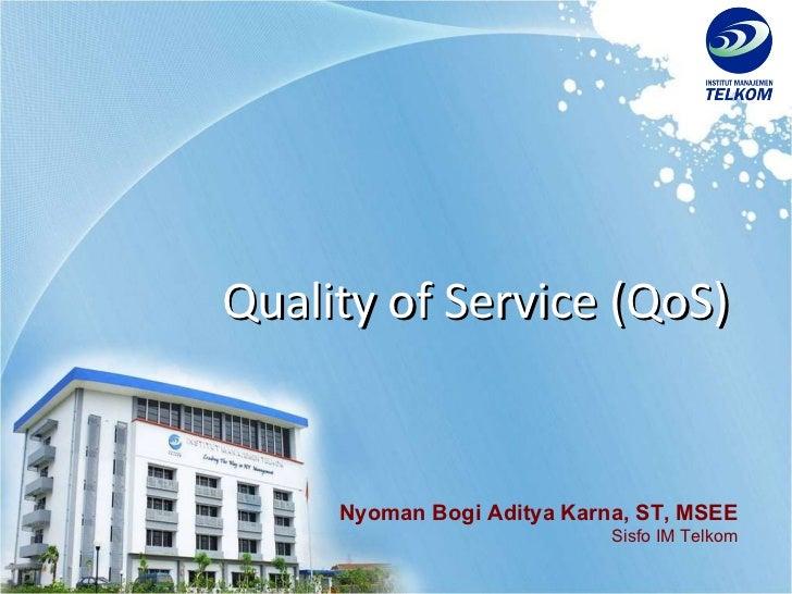 Quality of Service (QoS) Nyoman Bogi Aditya Karna, ST, MSEE Sisfo IM Telkom