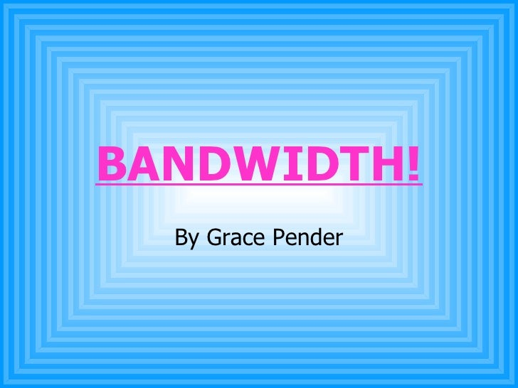 BANDWIDTH! By Grace Pender