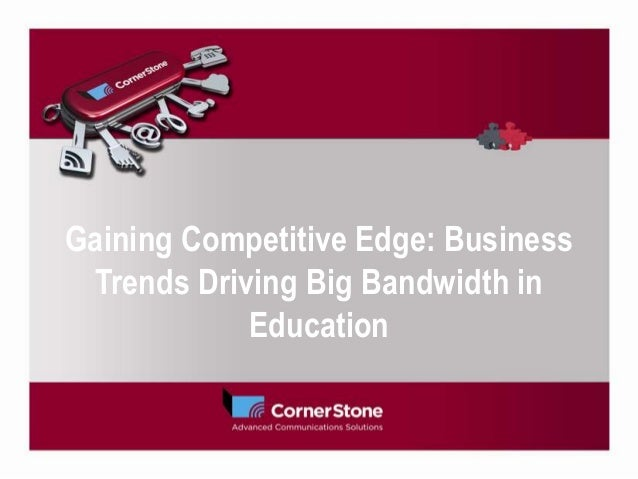 Gaining Competitive Edge: BusinessTrends Driving Big Bandwidth inEducation