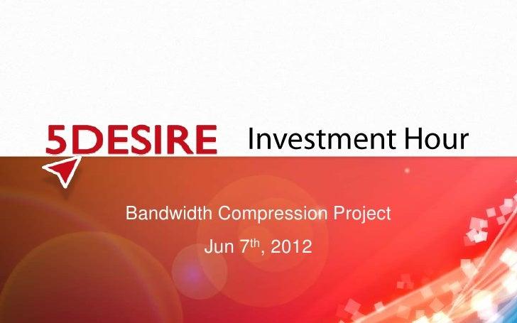 Bandwidth Compression Project        Jun 7th, 2012