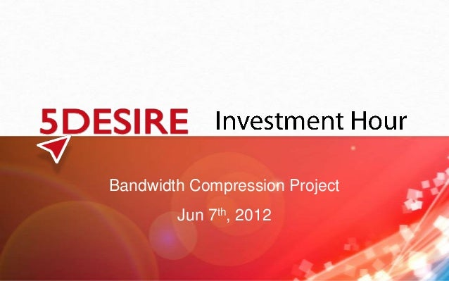 Bandwidth Compression Project Jun 7th, 2012