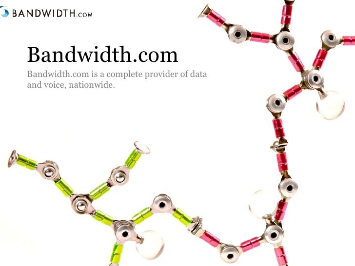 Bandwidth.com Bandwidth.com is a complete provider of data and voice, nationwide.