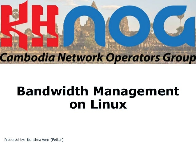 Agenda v What is Bandwidth management? v Why we need to manage bandwidth in our network? v How to Control Bandwidth on Lin...