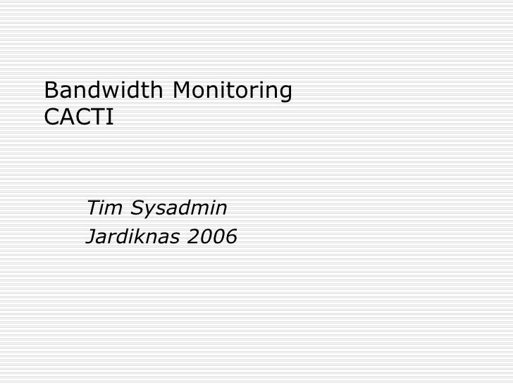 Bandwidth Monitoring CACTI Tim Sysadmin Jardiknas 2006