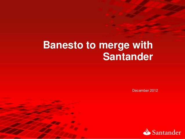 Banesto to merge with           Santander                 December 2012