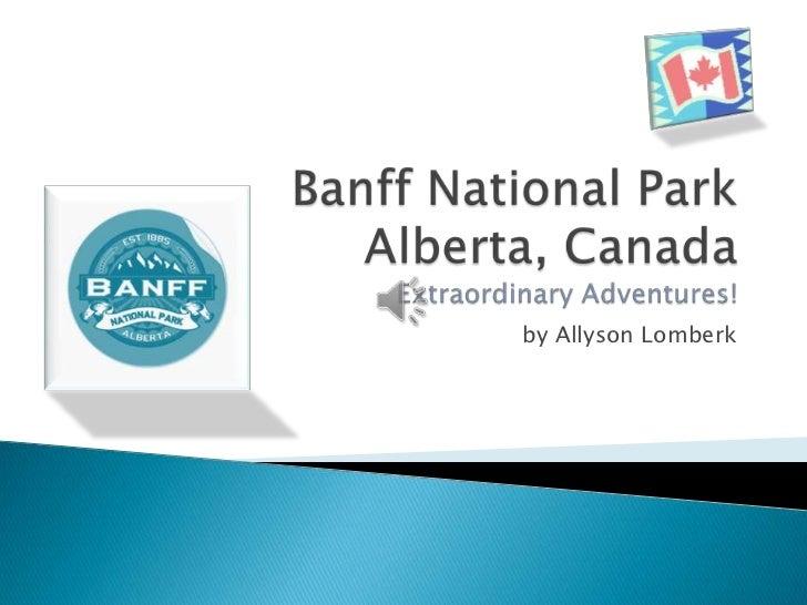 Banff National Park Alberta, CanadaExtraordinary Adventures! <br />by Allyson Lomberk<br />