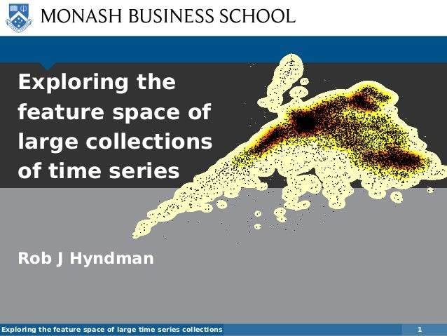 Exploring the feature space of large time series collections 1 Exploring the feature space of large collections of time se...