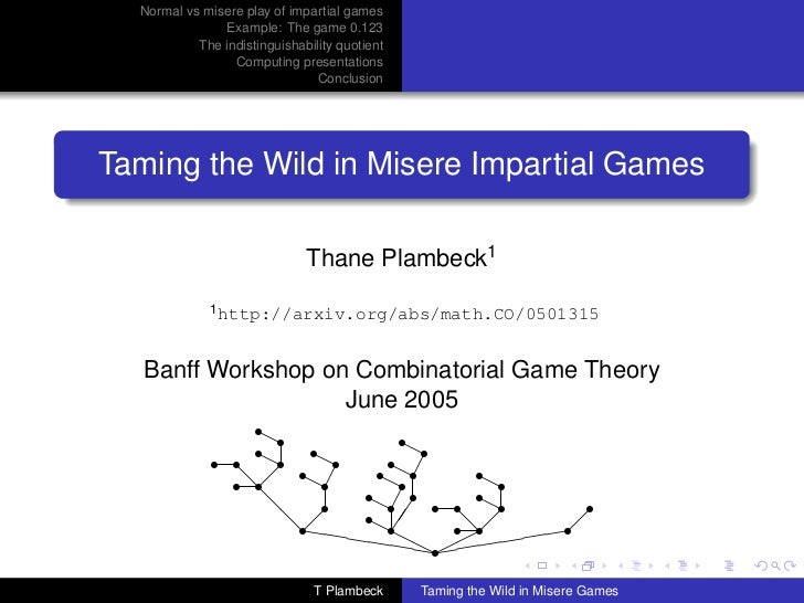 Normal vs misere play of impartial games               Example: The game 0.123           The indistinguishability quotient...