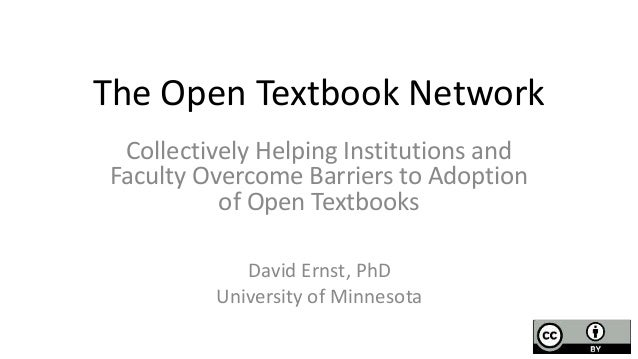 The Open Textbook Network Collectively Helping Institutions and Faculty Overcome Barriers to Adoption of Open Textbooks Da...