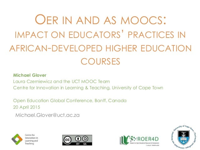 OER IN AND AS MOOCS: IMPACT ON EDUCATORS' PRACTICES IN AFRICAN-DEVELOPED HIGHER EDUCATION COURSES Michael Glover Laura Cze...