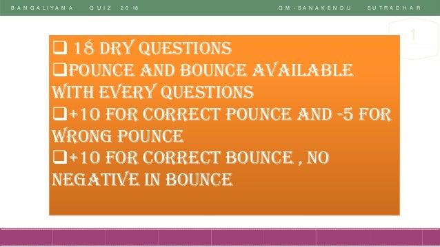 B A N G A L I Y A N A Q U I Z 2 0 18 Q M - S A N A K E N D U S U T R A D H A R 1 ❑ 18 Dry Questions ❑Pounce And Bounce Ava...