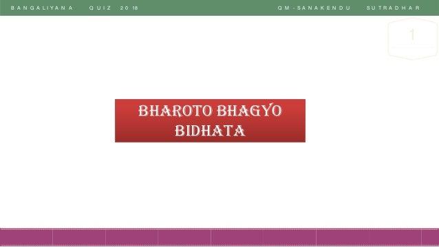 B A N G A L I Y A N A Q U I Z 2 0 18 Q M - S A N A K E N D U S U T R A D H A R 1 Bharoto Bhagyo Bidhata