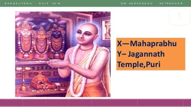 B A N G A L I Y A N A Q U I Z 2 0 18 Q M - S A N A K E N D U S U T R A D H A R 1 X—Mahaprabhu Y– Jagannath Temple,Puri
