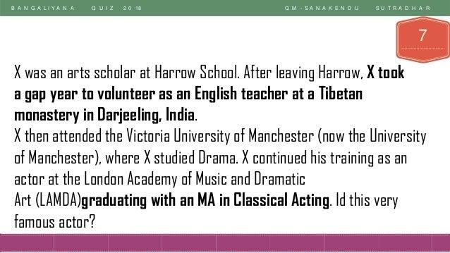 B A N G A L I Y A N A Q U I Z 2 0 18 Q M - S A N A K E N D U S U T R A D H A R 7 X was an arts scholar at Harrow School. A...