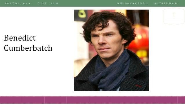 B A N G A L I Y A N A Q U I Z 2 0 18 Q M - S A N A K E N D U S U T R A D H A R 1 Benedict Cumberbatch