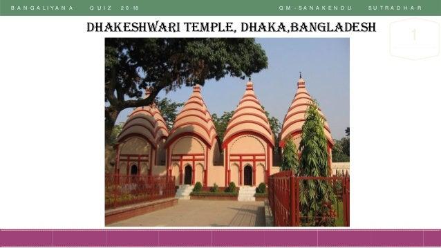 B A N G A L I Y A N A Q U I Z 2 0 18 Q M - S A N A K E N D U S U T R A D H A R 1 Dhakeshwari Temple, Dhaka,Bangladesh