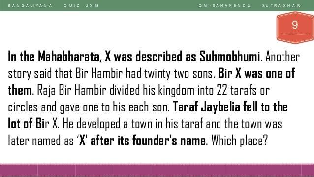 B A N G A L I Y A N A Q U I Z 2 0 18 Q M - S A N A K E N D U S U T R A D H A R 9 In the Mahabharata, X was described as Su...