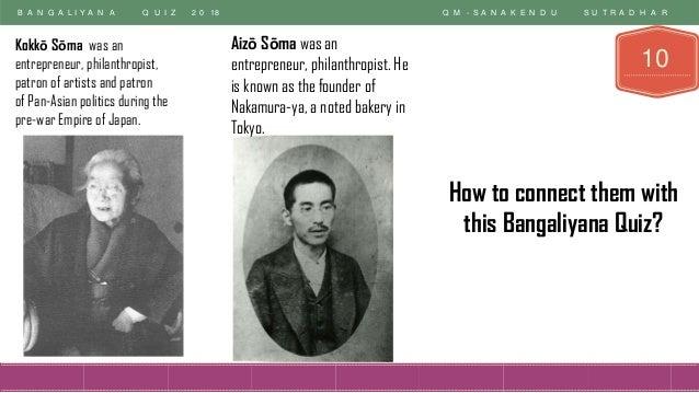 B A N G A L I Y A N A Q U I Z 2 0 18 Q M - S A N A K E N D U S U T R A D H A R 10 Kokkō Sōma was an entrepreneur, philanth...