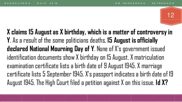 B A N G A L I Y A N A Q U I Z 2 0 18 Q M - S A N A K E N D U S U T R A D H A R 12 X claims 15 August as X birthday, which ...