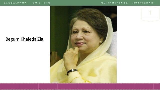 B A N G A L I Y A N A Q U I Z 2 0 18 Q M - S A N A K E N D U S U T R A D H A R 1 Begum Khaleda Zia