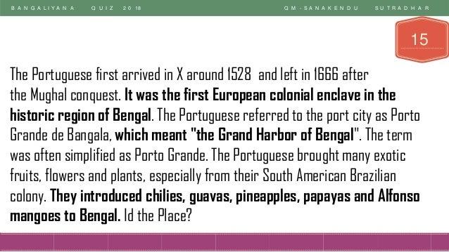 B A N G A L I Y A N A Q U I Z 2 0 18 Q M - S A N A K E N D U S U T R A D H A R 15 The Portuguese first arrived in X around...