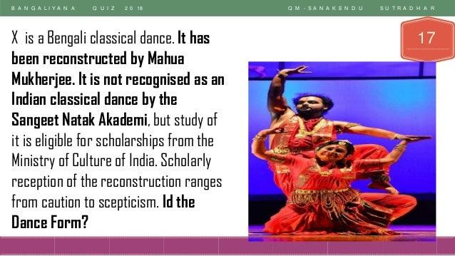 B A N G A L I Y A N A Q U I Z 2 0 18 Q M - S A N A K E N D U S U T R A D H A R 17X is a Bengali classical dance. It has be...